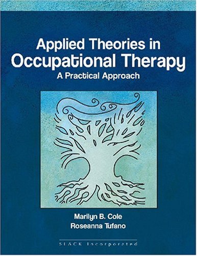 Applied Theories in Occupational Therapy A Practical Approach  2005 9781556425738 Front Cover