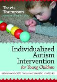 Individualized Autism Intervention for Young Children Blending Discrete Trial and Naturalistic Strategies  2011 9781598571738 Front Cover