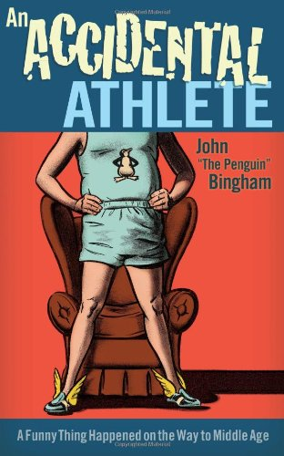 Accidental Athlete A Funny Thing Happened on the Way to Middle Age  2011 9781934030738 Front Cover