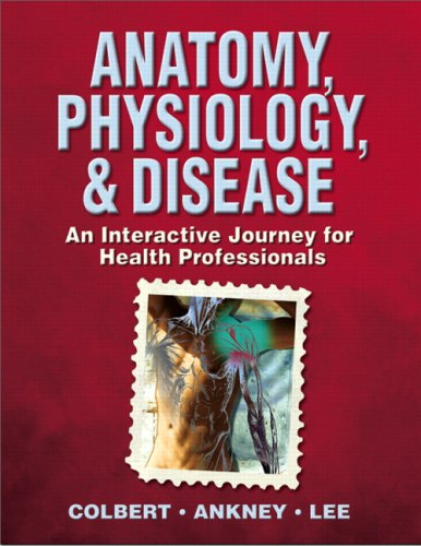 Anatomy, Physiology, and Disease An Interactive Journey for Health Professions  2009 edition cover