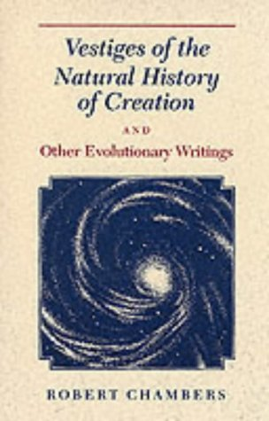 Vestiges of the Natural History of Creation and Other Evolutionary Writings   1994 9780226100739 Front Cover