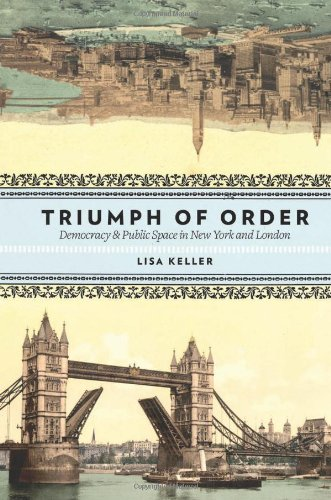 Triumph of Order Democracy and Public Space in New York and London  2010 9780231146739 Front Cover