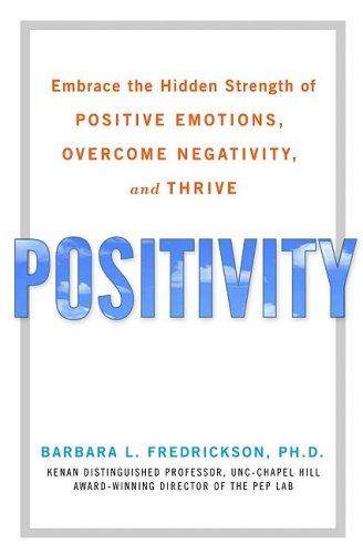 Positivity : Groundbreaking Research Reveals How to Embrace the Hidden Strength of Positive Emotions, Overcome Negativity, and Thrive  2009 edition cover