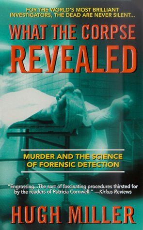 What the Corpse Revealed Murder and the Science of Forensic Detection N/A edition cover