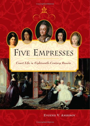 Five Empresses Court Life in Eighteenth-Century Russia N/A 9780313361739 Front Cover