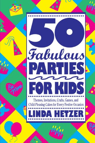 50 Fabulous Parties for Kids Themes, Invitations, Crafts, Games, and Child-Pleasing Cakes for Every Festive Occasion N/A 9780517880739 Front Cover