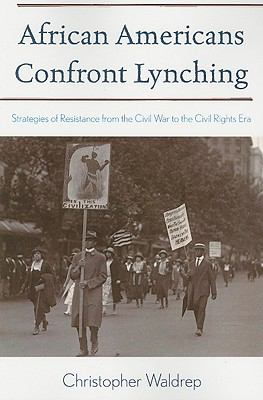 African Americans Confront Lynching Strategies of Resistance from the Civil War to the Civil Rights Era N/A edition cover