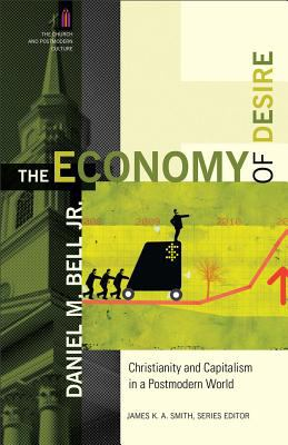 Economy of Desire Christianity and Capitalism in a Postmodern World  2012 9780801035739 Front Cover