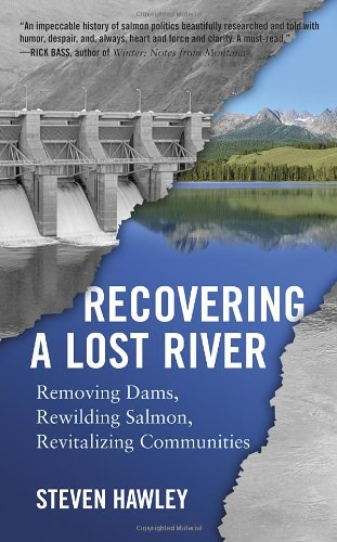 Recovering a Lost River Removing Dams, Rewilding Salmon, Revitalizing Communities  2012 edition cover
