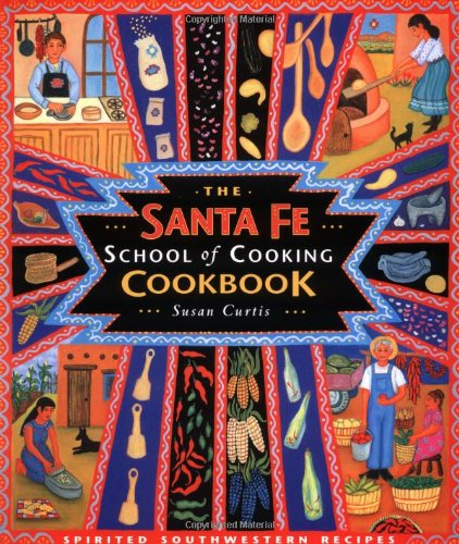 Santa Fe School of Cooking Cookbook Spirited Southwestern Recipes 2nd 1998 9780879058739 Front Cover