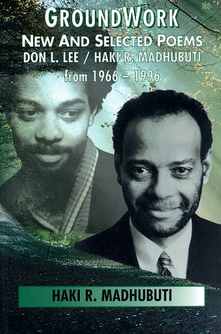 Groundwork New and Selected Poems, Don L. Lee/Haki R. Madhubuti From, 1966-1996 N/A 9780883781739 Front Cover