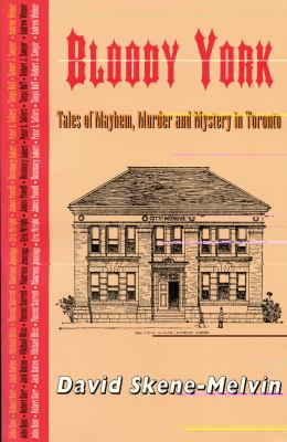 Bloody York Tales of Mayhem, Murder and Mystery in Toronto N/A 9780889242739 Front Cover
