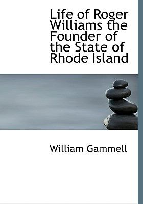 Life of Roger Williams the Founder of the State of Rhode Island  N/A 9781115401739 Front Cover