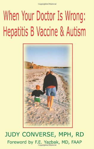 When Your Doctor Is Wrong Hepatitis B Vaccine and Autism  2002 9781401029739 Front Cover