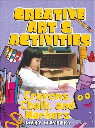Creative Art and Activities Crayons, Chalk, and Markers  2004 9781401834739 Front Cover