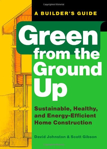 Green from the Ground Up Sustainable, Healthy, and Energy-Efficient Home Construction  2008 edition cover
