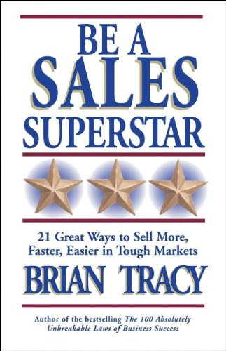 Be a Sales Superstar 21 Great Ways to Sell More, Faster, Easier in Tough Markets  2003 9781576752739 Front Cover