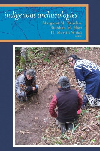 Indigenous Archaeologies A Reader on Decolonization  2010 9781598743739 Front Cover