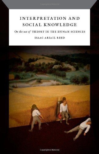 Interpretation and Social Knowledge On the Use of Theory in the Human Sciences  2011 9780226706740 Front Cover