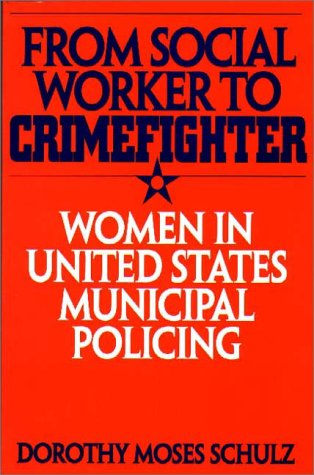 From Social Worker to Crimefighter Women in United States Municipal Policing  1995 edition cover