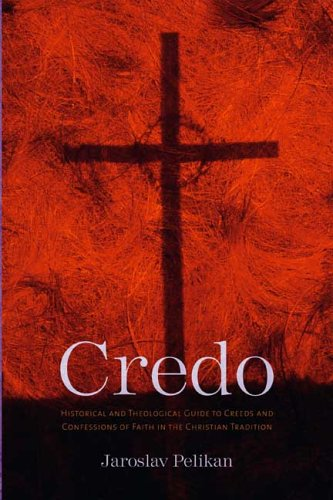 Credo Historical and Theological Guide to Creeds and Confessions of Faith in the Christian Tradition  2006 edition cover