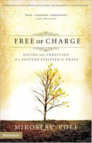 Free of Charge Giving and Forgiving in a Culture Stripped of Grace  2006 edition cover
