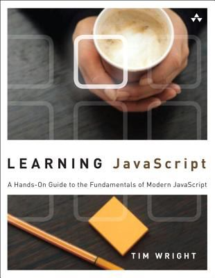 Learning JavaScript A Hands-On Guide to the Fundamentals of Modern JavaScript  2013 (Revised) edition cover