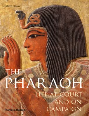 Pharaoh Life at Court and on Campaign  2012 9780500051740 Front Cover