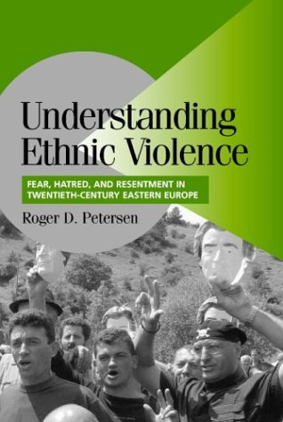 Understanding Ethnic Violence Fear, Hatred, and Resentment in Twentieth-Century Eastern Europe  2002 edition cover
