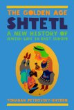 Golden Age Shtetl A New History of Jewish Life in East Europe  2014 edition cover