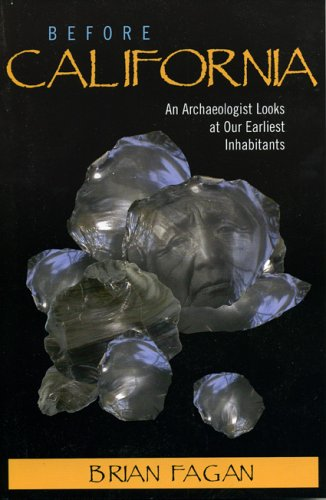 Before California An Archaeologist Looks at Our Earliest Inhabitants 15th 2004 (Revised) 9780759103740 Front Cover