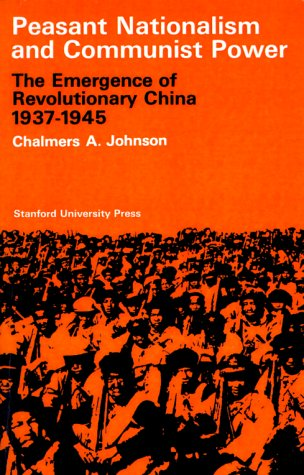 Peasant Nationalism and Communist Power The Emergence of Revolutionary China, 1937-1945  1962 edition cover