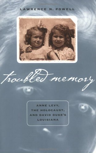 Troubled Memory Anne Levy, the Holocaust, and David Duke's Louisiana  2002 (Reprint) edition cover