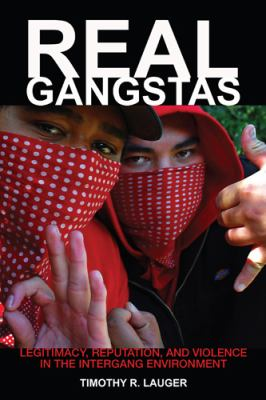 Real Gangstas Legitimacy, Reputation, and Violence in the Intergang Environment  2011 edition cover