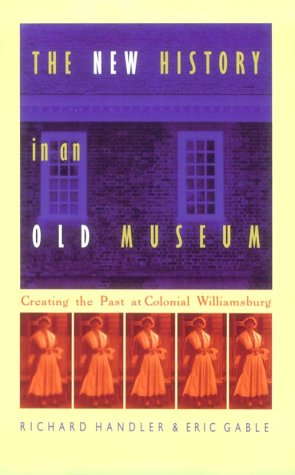 New History in an Old Museum Creating the Past at Colonial Williamsburg  1997 edition cover