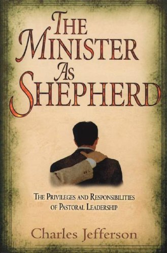 Minister as Shepherd : The Privileges and Responsibilities of Pastoral Leadership N/A edition cover