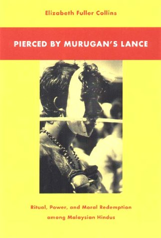 Pierced by Murugan's Lance Ritual, Power, and Moral Redemption among Malaysian Hindus  1997 edition cover