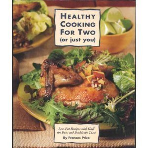 Healthy Cooking for Two (or Just You) : Low-Fat Recipes with Half the Fuss and Double the Taste N/A 9780875962740 Front Cover