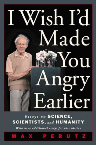 I Wish I'd Made You Angry Earlier Essays on Science, Scientists, and Humanity  2003 edition cover