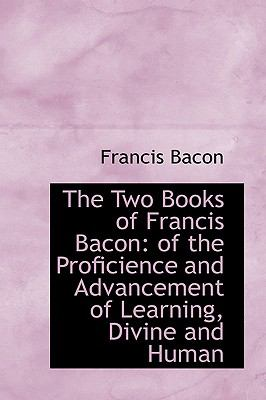 The Two Books of Francis Bacon: Of the Proficience and Advancement of Learning, Divine and Human  2009 edition cover