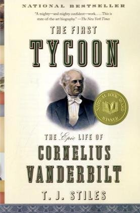 First Tycoon The Epic Life of Cornelius Vanderbilt  2010 9781400031740 Front Cover