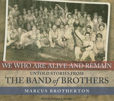 We Who Are Alive and Remain: Untold Stories from the Band of Brothers, Library Edition  2009 9781400143740 Front Cover