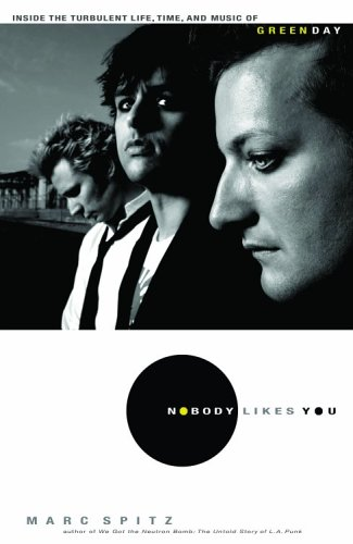Nobody Likes You Inside the Turbulent Life, Times, and Music of Green Day  2006 9781401302740 Front Cover
