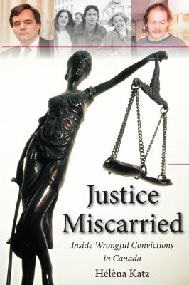 Justice Miscarried Inside Wrongful Convictions in Canada  2011 9781554888740 Front Cover