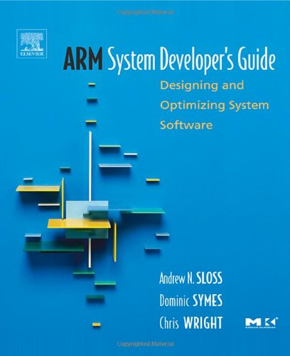 ARM System Developer's Guide Designing and Optimizing System Software  2004 9781558608740 Front Cover