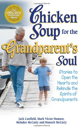 Chicken Soup for the Grandparent's Soul Stories to Open the Hearts and Rekindle the Spirits of Grandparents  2002 9781558749740 Front Cover