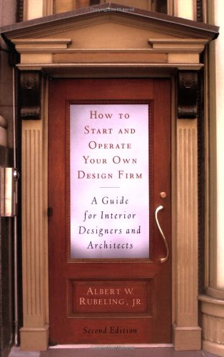How to Start and Operate Your Own Design Firm A Guide for Interior Designers and Architects 2nd 2007 9781581154740 Front Cover