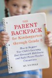 Parent Backpack for Kindergarten Through Grade 5 How to Support Your Child's Education, End Homework Meltdowns, and Build Parent-Teacher Connections  2013 9781607744740 Front Cover