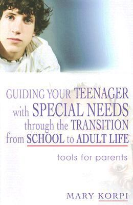 Guiding Your Teenager with Special Needs Through the Transition from School to Adult Life Tools for Parents  2007 9781843108740 Front Cover