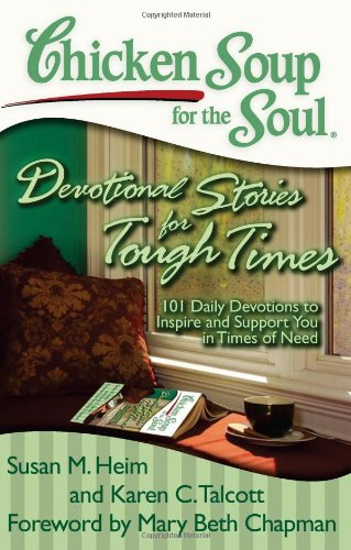 Chicken Soup for the Soul: Devotional Stories for Tough Times 101 Daily Devotions to Inspire and Support You in Times of Need N/A 9781935096740 Front Cover